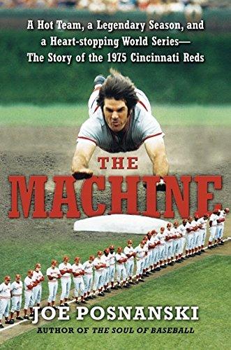 The Machine: A Hot Team, a Legendary Season, and a Heart-stopping World Series: The Story of the 1975 Cincinnati - Cincinnati Monroe