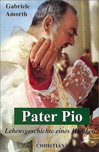 Pater Pio: Lebensgeschichte eines Heiligen