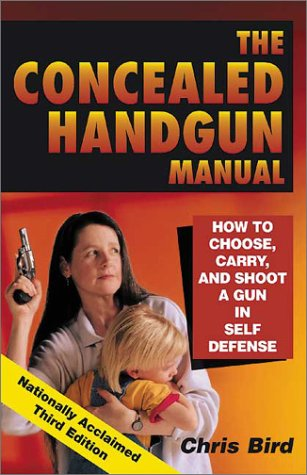 Download The Concealed Handgun Manual: How to Choose, Carry, and Shoot a Gun in Self Defense pdf