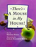 There's a Mouse in My House!, Sheree Fitch, 155209393X