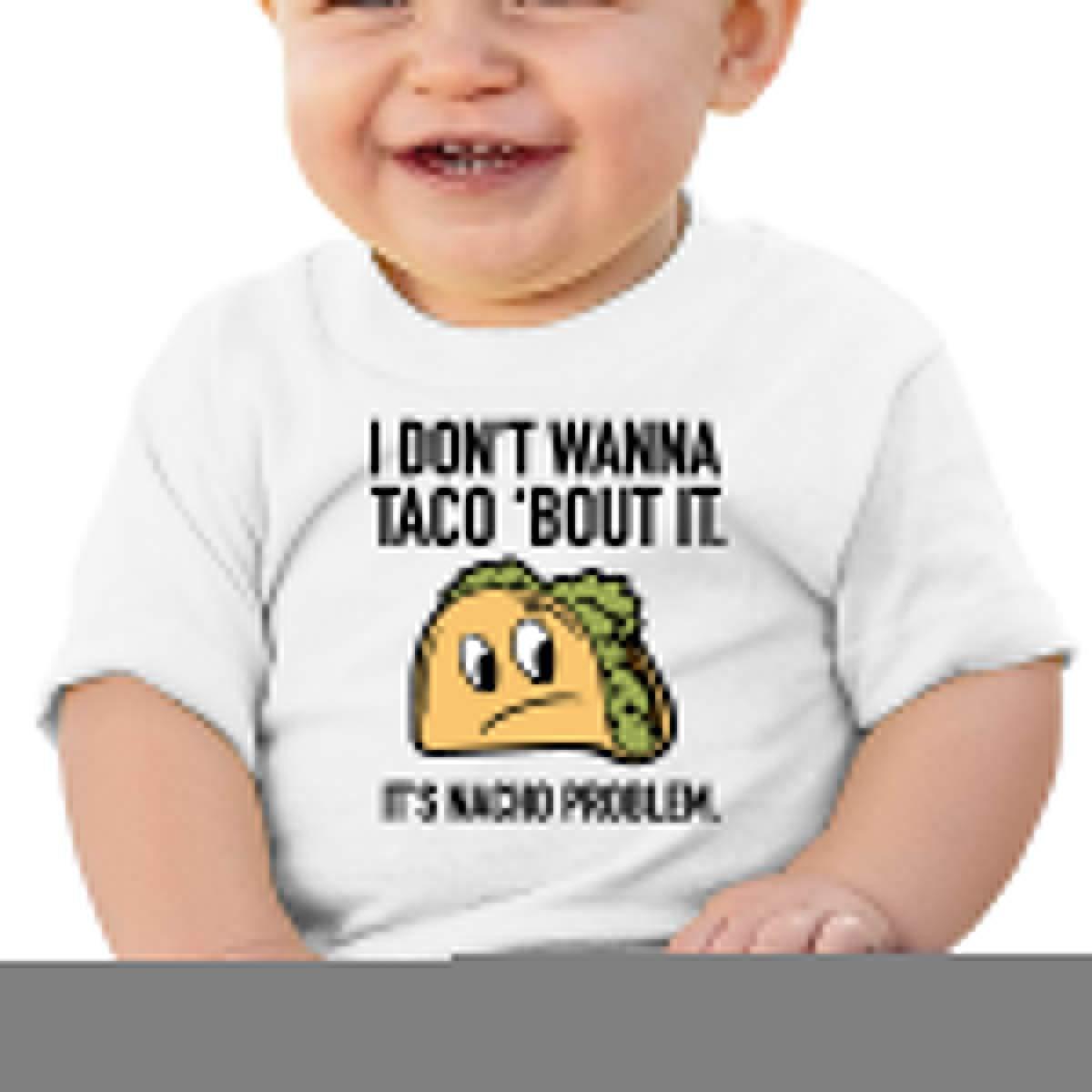 ShenigonI Dont Wanna Taco Bout IT Toddler//Infant Short Sleeve Cotton T Shirts White 46