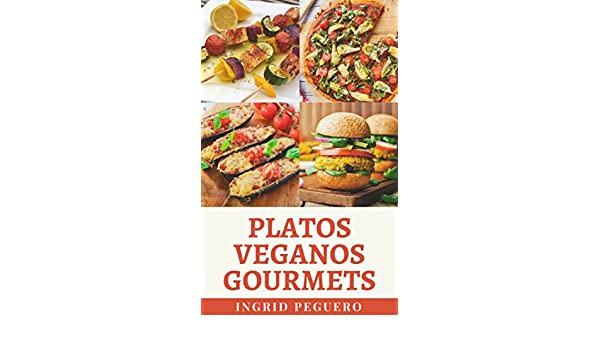 Amazon.com: Platos Veganos Gourmets: Mas de 100 Platos Internacionales para Deleitar el Paladar y Mantenerte Saludable (Spanish Edition) eBook: Ingrid ...