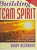 Building Team Spirit : Activities for Inspiring and Energizing Teams, Heermann, Barry, 0079136184