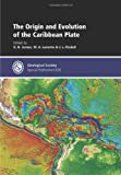The Origin and Evolution of the Caribbean Plate, K. H. James, M. A. Lorente, J. L. Pindell, 1862392889