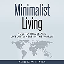 MINIMALIST LIVING: HOW TO TRAVEL AND LIVE ANYWHERE IN THE WORLD