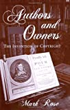 Authors and Owners: The Invention of Copyright, Mark Rose, 0674053095