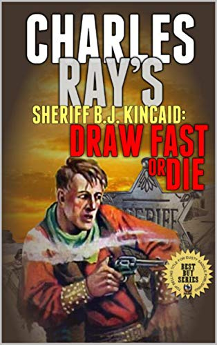 Sheriff B.J Kincaid: Draw Fast Or Die Hard: A Classic Western From The Author of