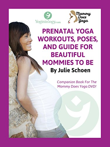 Mommy Does Yoga: Prenatal Yoga Workouts, Poses, And Guide For Beautiful Mommies To Be