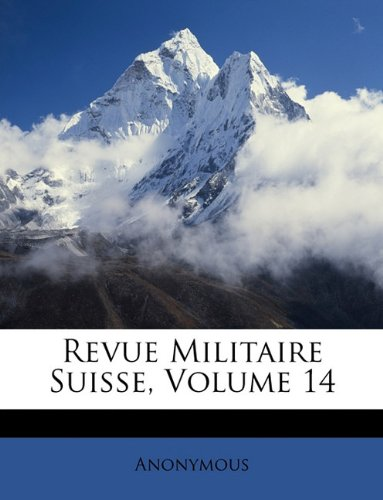 Revue Militaire Suisse, Volume 14 (French Edition) ebook