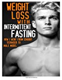 Weight Loss with Intermittent Fasting: How I Went from Chubby Teenager to Male M, Nicklas Kingo, 1495904040