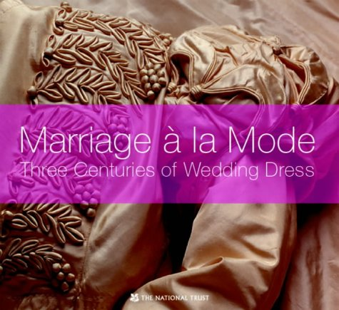 Marriage a la Mode: Three Centuries of Wedding Dress Tradition by Brand: National Trust