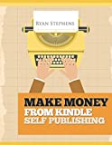 Make Money from Kindle Self Publishing: My Secret Personal Blueprint for Making Over 5k Each Month Self Publishing Through Amazon Kindle, Createspace ... Made Easy) (Self-Publishing made easy)