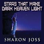 Stars That Make Dark Heaven Light | Sharon Joss