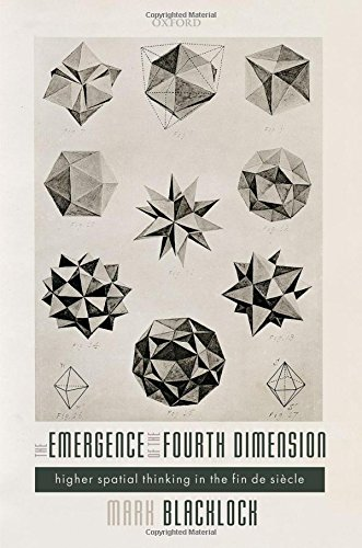 The Emergence of the Fourth Dimension: Higher Spatial Thinking in the Fin de Siecle