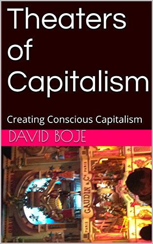 Theaters of Capitalism: Creating Conscious Capitalism by [Boje, David]