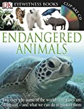 DK Eyewitness Books: Endangered Animals: Discover Why Some of the World's Creatures Are Dying Out and What We Can Do to P