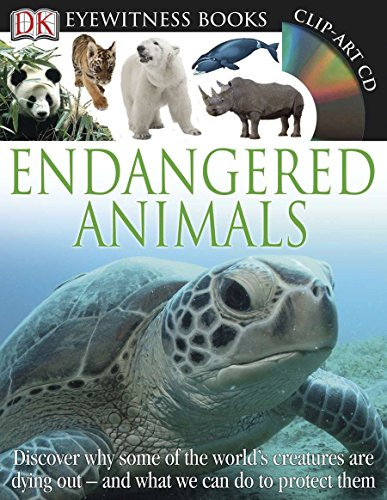DK Eyewitness Books: Endangered Animals: Discover Why Some of the World's Creatures Are Dying Out and What We Can Do to P and What We Can Do to Protect -