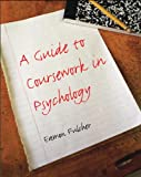 A Guide to Coursework in Psychology, Fulcher, Eamon, 1841695599