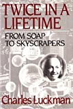 Twice in a Lifetime: From Soap to Skyscraper by C Luckman (1989-03-22)