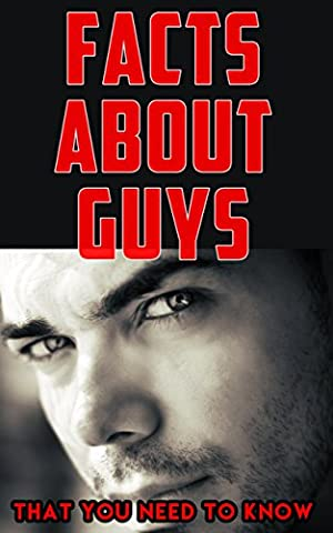 Facts About Guys (That You Need to Know): What They Love. Things They Hate. How to Tell a Guy Likes You. Does He Love Me? Psychology. Facts about Men to Help You Read His Mind. Relationship (Simulators For Women)