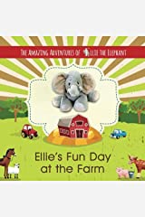 The Amazing Adventures of Ellie The Elephant: Ellie's Fun Day at the Farm (Volume 5) Paperback