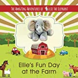 The Amazing Adventures of Ellie The Elephant: Ellie's Fun Day at the Farm (Volume 5)