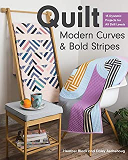 Book Cover: Quilt Modern Curves & Bold Stripes: 15 Dynamic Projects for All Skill Levels