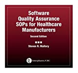 Software Quality Assurance SOPs for Healthcare Manufacturers, Mallory, Steven R. and Strauss, Steven, 157491135X