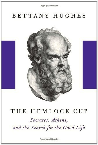 The Hemlock Cup: Socrates, Athens and the Search for the Good Life by Hughes, Bettany (2011) Hardcover