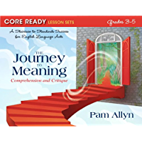 Core Ready Lesson Sets for Grades 3-5: A Staircase to Standards Success for English Language Arts, The Journey to Meaning: Comprehension and Critique (CORE ... Reading and Writing for Standards Success)
