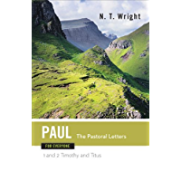 Paul for Everyone: The Pastoral Letters: 1 and 2 Timothy, and Titus (The New Testament for Everyone)