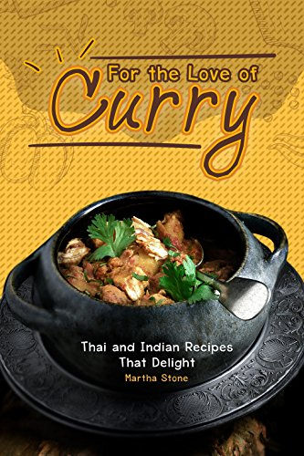 For the Love of Curry: Thai and Indian Recipes That Delight by Martha Stone