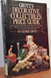 Grotz's Decorative Collectibles Price Guide, George Grotz, 0385178700