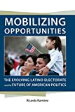 img - for Mobilizing Opportunities: The Evolving Latino Electorate and the Future of American Politics (Race, Ethnicity, and Politics) book / textbook / text book
