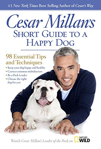 Cesar Millan's Short Guide to a Happy Dog: 98 Essential Tips and Techniques (Best Way To House Train Your Puppy)