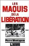 Les maquis de la Libération, 1942-1944 par Montagnon
