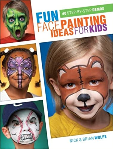 Fun Face Painting Ideas For Kids 40 Step By Demos Brian Wolfe Nick 0035313657016 Amazon Books