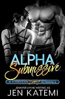 Alpha Submissive: A Bondage Romance (Forbidden series Book 1) by [Katemi, Jen, Lynne, Jennifer]