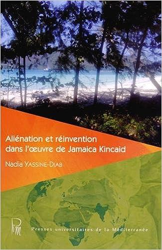 En ligne téléchargement Aliénation et réinvention dans l'oeuvre de Jamaica Kincaid pdf, epub
