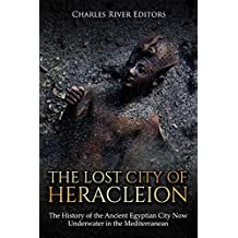 The Lost City of Heracleion: The History of the Ancient Egyptian City Now Underwater in the Mediterranean