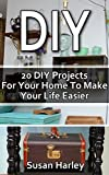 DIY: 20 DIY Projects For Your Home To Make Your Life Easier: (DIY, DIY Projects, Household Hacks, Recycle,  DIY Recycle Projects Book, Upcycling crafts, ... interior design, simple house hacks)