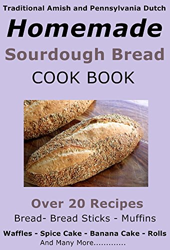 Traditional Amish and Pennsylvania Dutch Homemade Sourdough Starter, Bread, Banana Cake, Pancake Recipes: and many more by [Chadwick, Joan]