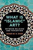 What is 'Islamic' Art?: Between Religion and