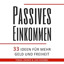 Passives Einkommen: 33 Ideen für mehr Geld und Freiheit Hörbuch von Lars Wrobbel, Tobias Lindner Gesprochen von: Lars Wrobbel