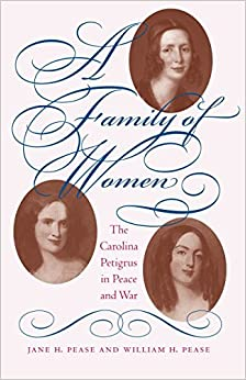 A Family of Women: The Carolina Petigrus in Peace and War by Jane H. Pease (2014-01-01)
