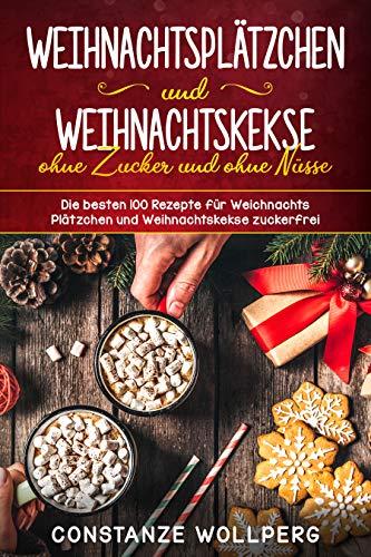 Weihnachtskekse Buch.Weihnachtsplätzchen Und Weihnachtskekse Ohne Zucker Und Ohne Nüsse