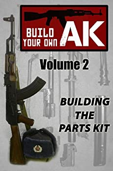 Build Your Own AK (Vol. II): Building the Parts Kit by [Nicoroshi, Montag, Guy]