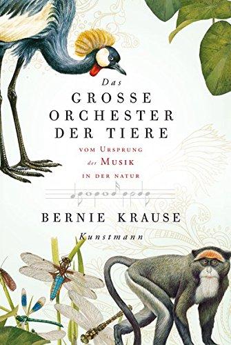 Das große Orchester der Tiere. Vom Ursprung der Musik in der Natur