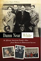Damn Near White: An African American Family's Rise from Slavery to Bittersweet Success Hardcover