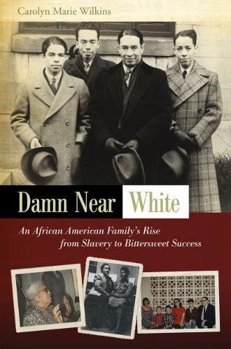 Search : Damn Near White: An African American Family's Rise from Slavery to Bittersweet Success